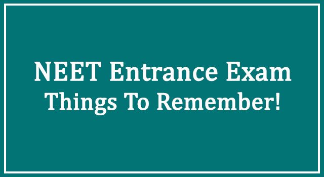 NEET Entrance Exam: Things To Remember !
