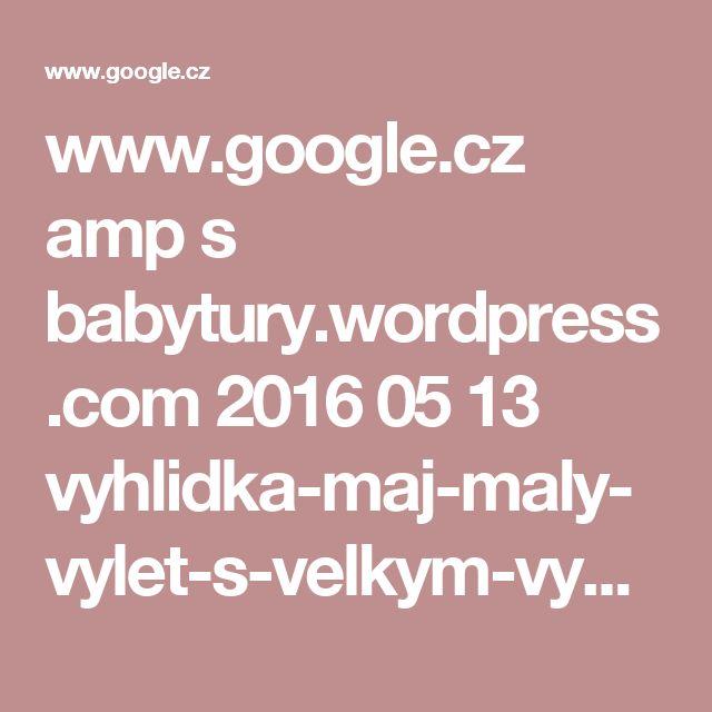 www.google.cz amp s babytury.wordpress.com 2016 05 13 vyhlidka-maj-maly-vylet-s-velkym-vyhledem amp