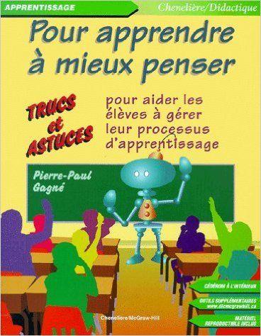 Amazon.fr - Pour apprendre à mieux penser, trucs et astuces pour aider les élèves à gérer leur processus d'apprentissage - Pierre-Paul Gagné - Livres