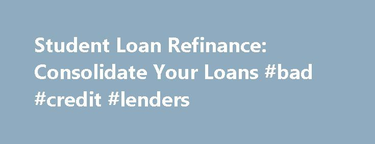 Student Loan Refinance: Consolidate Your Loans #bad #credit #lenders http://loan-credit.nef2.com/student-loan-refinance-consolidate-your-loans-bad-credit-lenders/  #refinance loans # Explore Credit Cards Solutions Solutions Citizens Bank Cash Back Plus World MasterCard Citizens Bank Clear Value NEW Education Ask a Citizen how you can cut your interest rate or reduce your monthly payment by refinancing your federal and private student loans. Estimate My Savings Four quick questions to see how…
