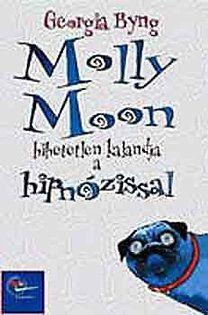 Georgia Byng: Molly Moon hihetetlen kalandjai a hipnózissal