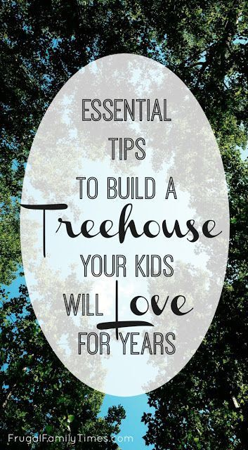 Essential Tips: How to Build a Treehouse your Kids will Love for Years