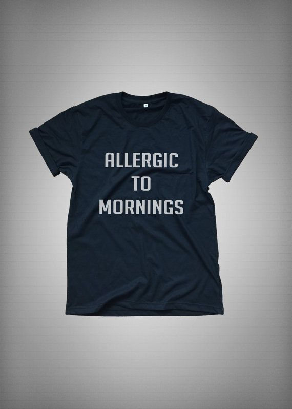 Allergic to Mornings • Sweatshirt • Clothes Casual Outift for • teens • movies • girls • women •. summer • fall • spring • winter • outfit ideas • hipster • dates • school • parties • Tumblr Teen Fashion Print Tee Shirt