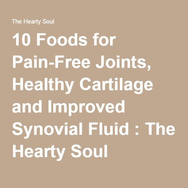 10 Foods for Pain-Free Joints, Healthy Cartilage and Improved Synovial Fluid : The Hearty Soul