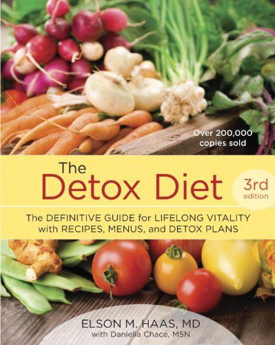 The Detox Diet, Third Edition: The Definitive Guide for Lifelong Vitality with Recipes, Menus, and Detox Plans by Elson M. Haas