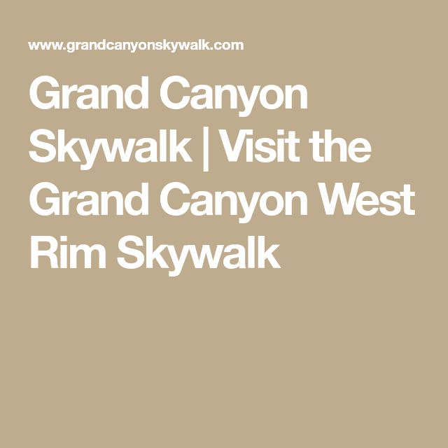 Grand Canyon Skywalk | Visit the Grand Canyon West Rim Skywalk
