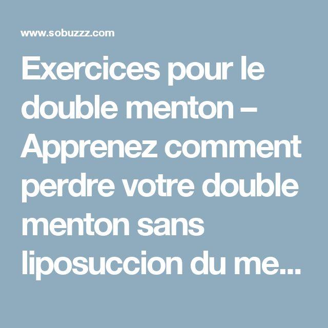 Exercices pour le double menton – Apprenez comment perdre votre double menton sans liposuccion du menton - sobuzz