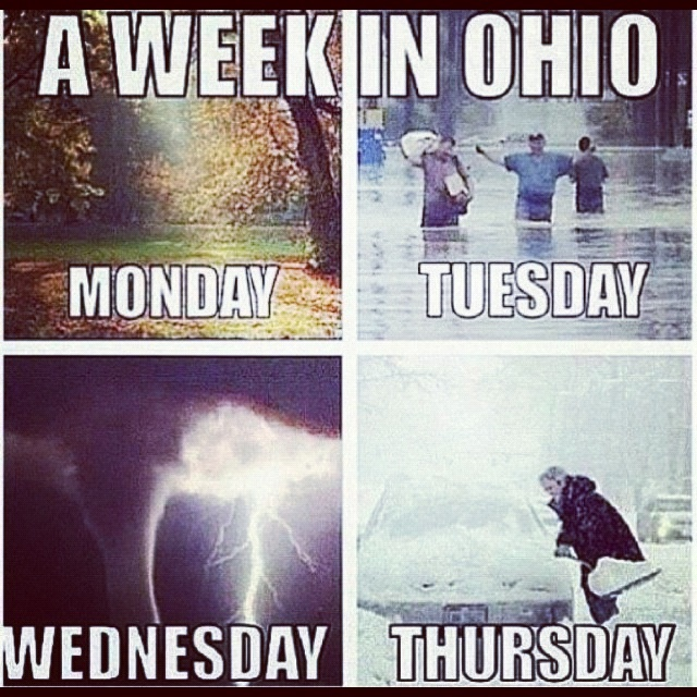 A week in Ohio. Monday, nice weather. Tuesday, flooding. Wednesday, tornado. Thursday, snow.