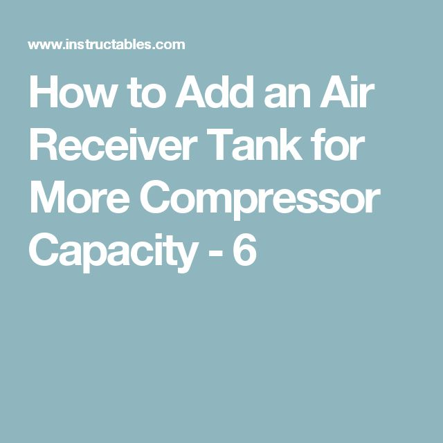 How to Add an Air Receiver Tank for More Compressor Capacity - 6