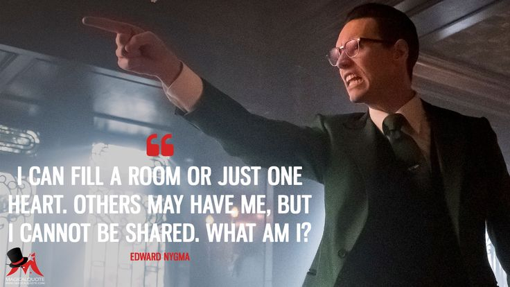 Edward Nygma: I can fill a room or just one heart. Others may have me, but I cannot be shared. What am I?  More on: https://www.magicalquote.com/series/gotham/ #EdwardNygma #Gotham #Nygma #GothamQuotes