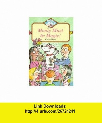 Monty Must Be Magic! (Jets) (9780006746959) Colin West , ISBN-10: 0006746950  , ISBN-13: 978-0006746959 ,  , tutorials , pdf , ebook , torrent , downloads , rapidshare , filesonic , hotfile , megaupload , fileserve