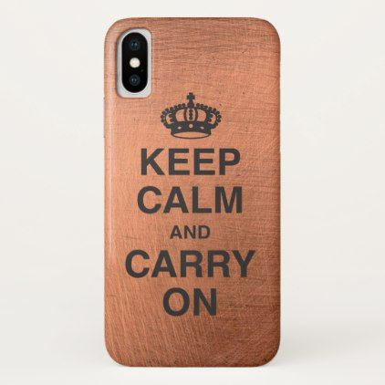 KEEP CALM AND CARRY ON / Copper Metal iPhone X Case - metal style gift ideas unique diy personalize