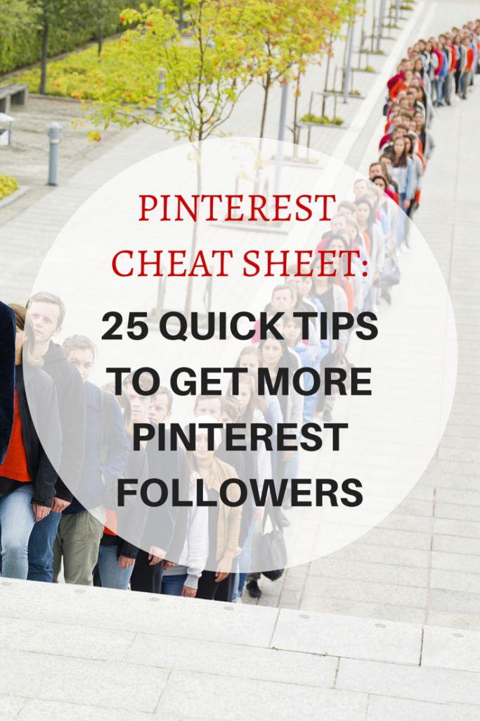 Pinterest Cheat Sheet : 25 quick tips to get more Pinterest Followers!
