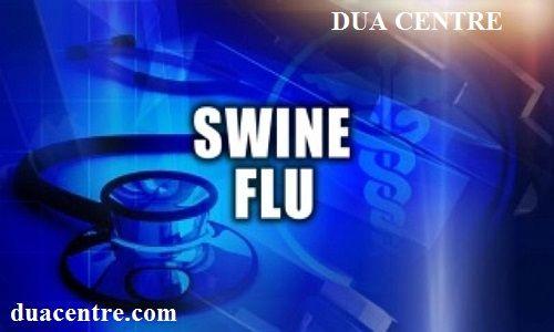 This is the powerful, working spiritual treatment wazifa to cure swine flu   wazifa for swine flu.Swine flu ke ilaj ke liye yeh behtareen mujarrab dua hai.