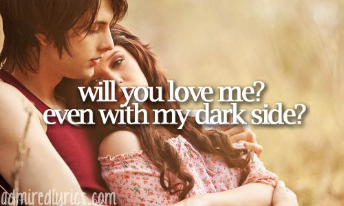Dark side, I can't even express how much this song means to me...<3