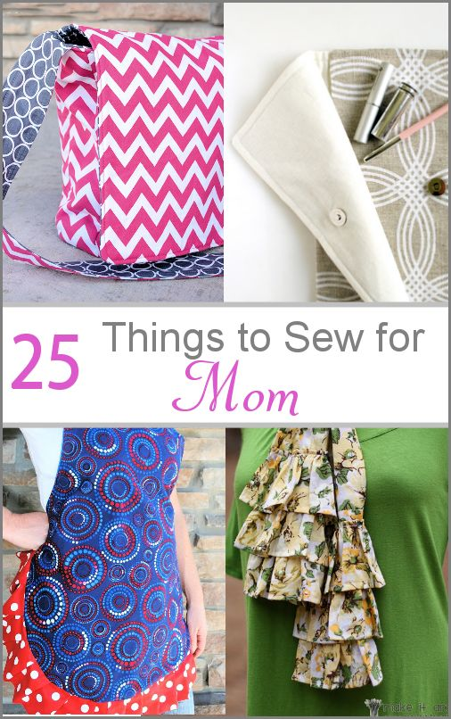 25 Things to Sew for Mom