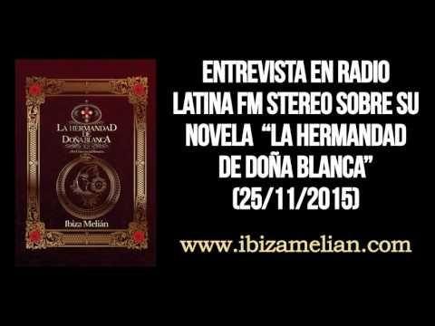 Fragmento de mi entrevista en Radio Latina fm stereo, emitida el 25 de noviembre de 2015. Donde hablo sobre mi última novela publicada: La Hermandad de Doña Blanca.