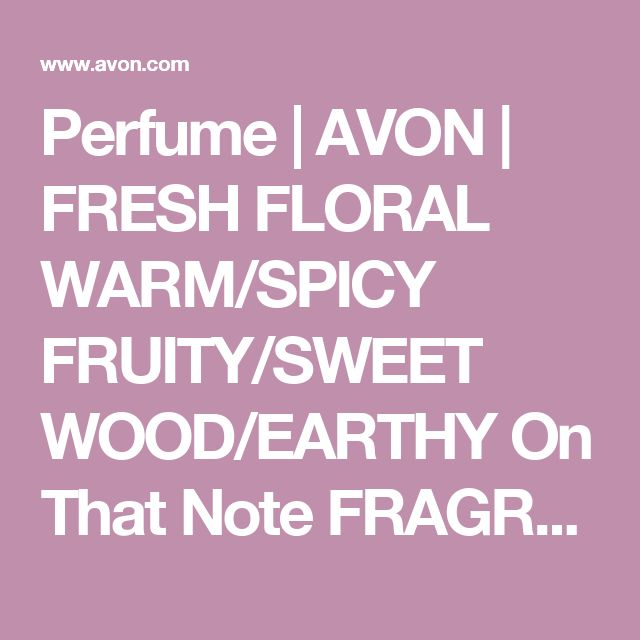 Perfume | AVON | FRESH   FLORAL  WARM/SPICY  FRUITY/SWEET  WOOD/EARTHY    On That Note FRAGRANCE FINDER: www.youravon.com/cbrenda007