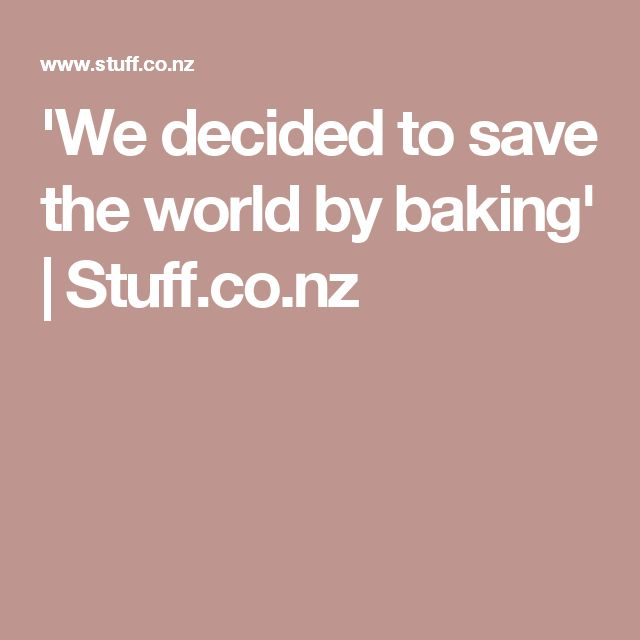 'We decided to save the world by baking' | Stuff.co.nz