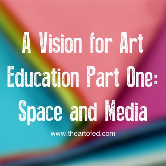 A Vision for Art Education Part One: A look at the art room, the materials we use and the way we display art