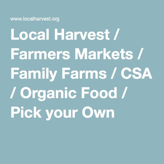 Local Harvest / Farmers Markets / Family Farms / CSA / Organic Food / Pick your Own