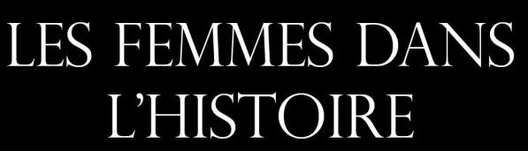 Blog très complet du rôle de la femme dans l'histoire de France