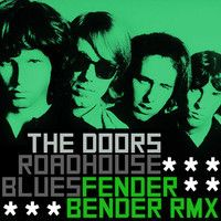 The Doors - Roadhouse Blues (Fender Bender Remix) **FREE DOWNLOAD FOR 300 LIKES ON FACEBOOK!!** by FenderBender on SoundCloud