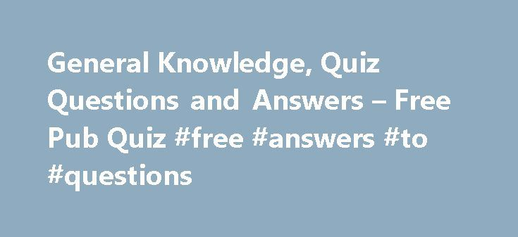 General Knowledge, Quiz Questions and Answers – Free Pub Quiz #free #answers #to #questions http://answer.remmont.com/general-knowledge-quiz-questions-and-answers-free-pub-quiz-free-answers-to-questions/  #quiz questions and answers # Welcome to our General Knowledge Quiz (Page 1) Quiz Questions What does a plangonologist collect? Which US city is the headquarters of the Church of the Latter-Day Saints? What, according to legend, was formed by Irish giant Finn McCool crossing the Irish Sea…