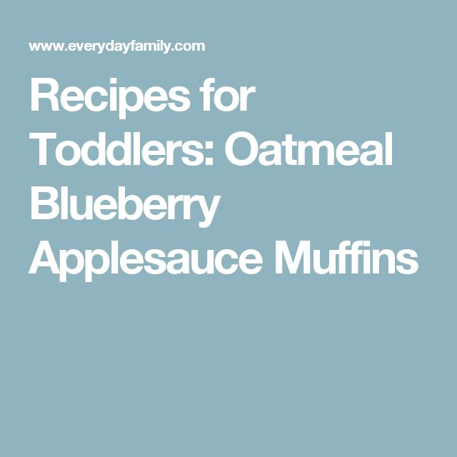 Recipes for Toddlers: Oatmeal Blueberry Applesauce Muffins
