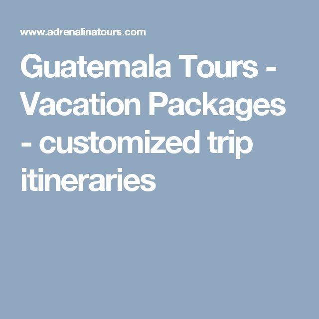 Guatemala  Tours - Vacation Packages - customized trip itineraries