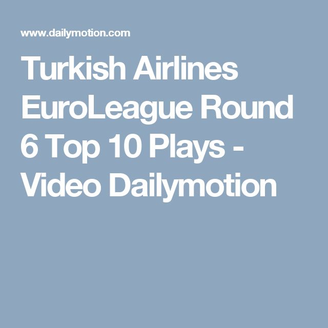 Turkish Airlines EuroLeague Round 6 Top 10 Plays - Video Dailymotion