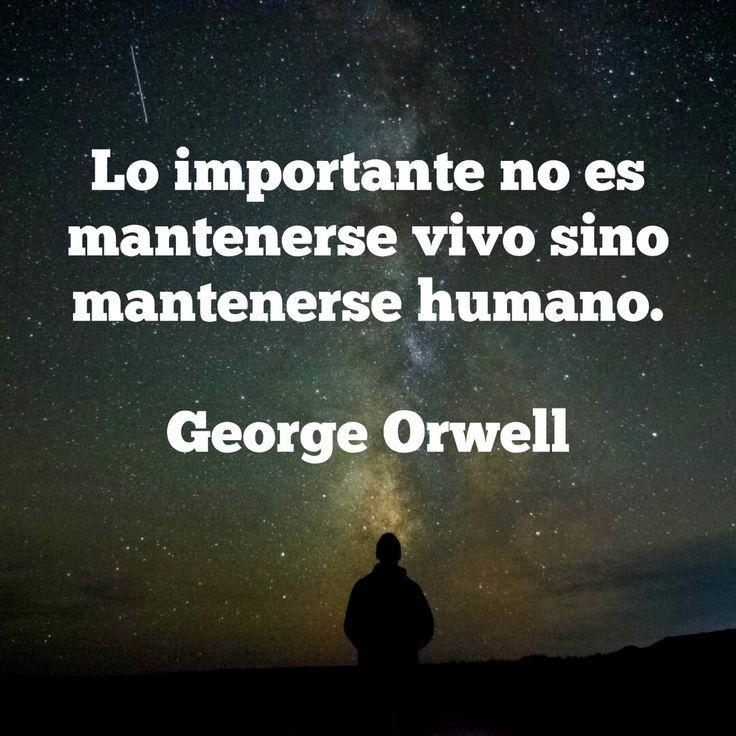 Resultado de imagen de george orwell lo importante no es mantenerse vivo