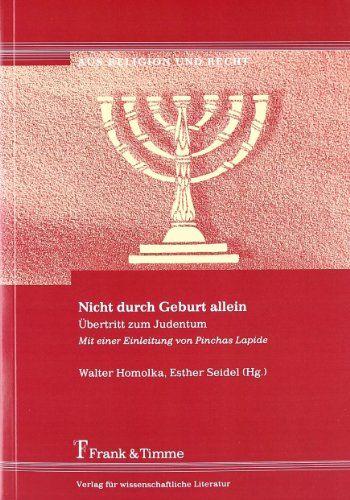 Nicht durch Geburt allein: Übertritt zum Judentum. Mit einer Einleitung von Pinchas Lapide (Aus Religion und Recht) von Walter Homolka