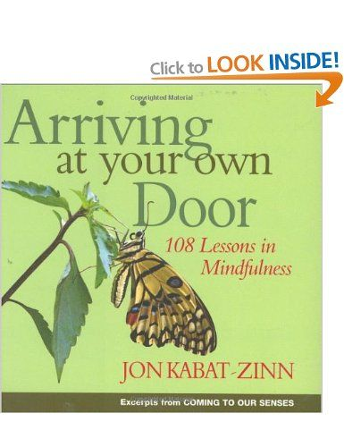 Arriving At Your Own Door: 108 lessons in mindfulness: Amazon.co.uk: Jon Kabat-Zinn: Books