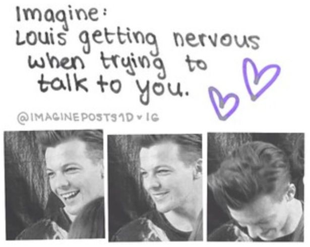 More like me getting nervous trying to talk to louis