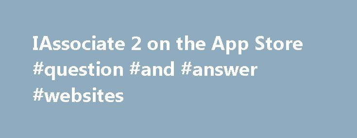 """IAssociate 2 on the App Store #question #and #answer #websites http://answer.remmont.com/iassociate-2-on-the-app-store-question-and-answer-websites/  #iassociate 2 answers # iAssociate 2 Description """"Way more fun than word association has any right to be. 4/4 Must Have!""""— SlideToPlay.com Review iAssociate 2 is a word association game, where players have to figure out which words or phrases are associated to each other and was featured on ABC's Good Morning America as a […]"""