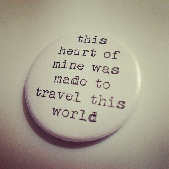 this heart of mine was made to travel this world by BADGEMAMA, £1.25