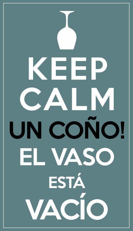 Keep Calm... un coño! El vaso está vacío    #kepcalm #cool #sign #fun #wine #winelover #espanol