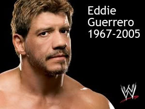 Eddie Guerrero R.I.P. wwe will never be the same with out him!!!