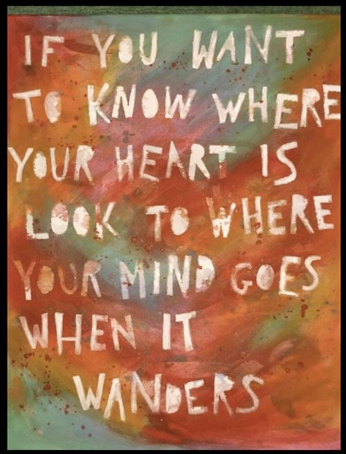 If you want to know where your heart is look to where your mind goes when it wanders: Waltwhitman, Food For Thoughts, Sotrue, My Heart, Truths, Power Quotes, So True, Walt Whitman, Heart Quotes