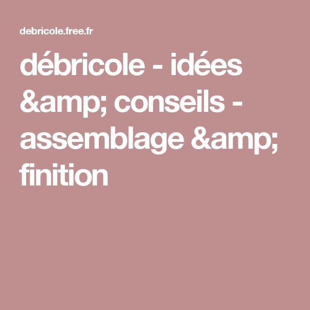 débricole - idées & conseils - assemblage & finition
