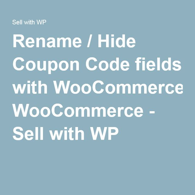 Rename / Hide Coupon Code fields with WooCommerce - Sell with WP