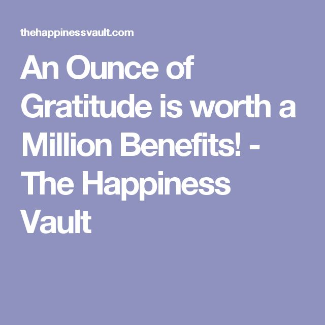 An Ounce of Gratitude is worth a Million Benefits! - The Happiness Vault