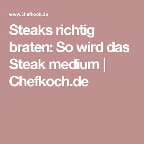 Steaks richtig braten: So wird das Steak medium | Chefkoch.de