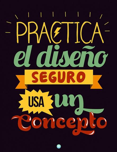 «Practica el diseño seguro: usa un concepto.» Felipe Aguilera