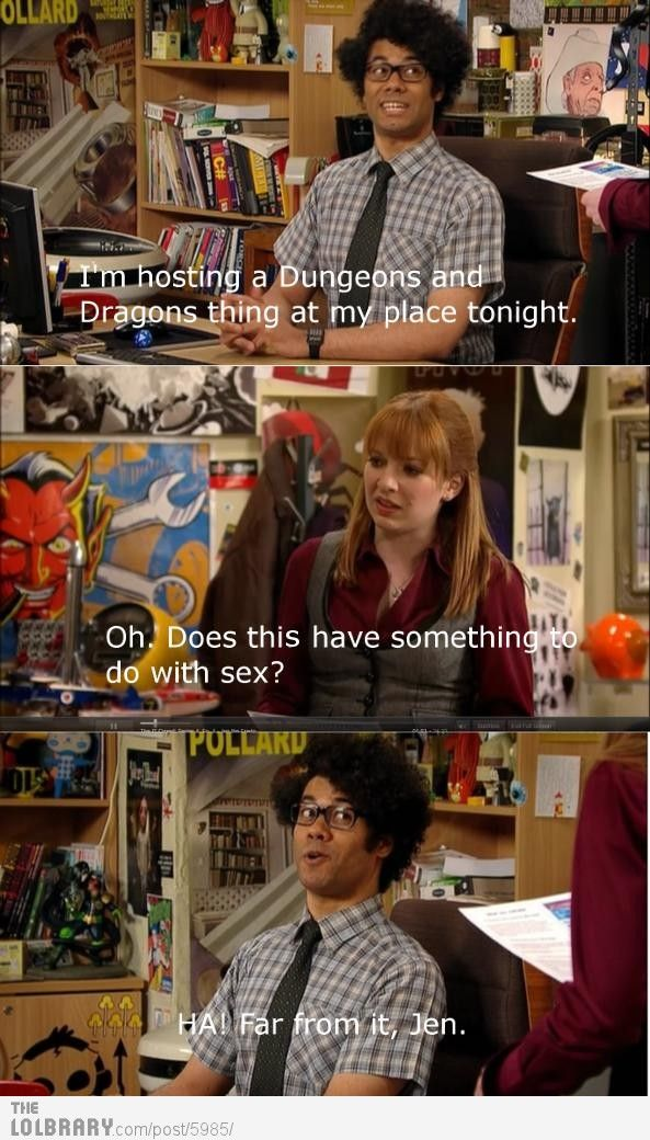 Dungeons & Dragons | The IT Crowd. I am super obsessed with this show. Too bad there are no more :(