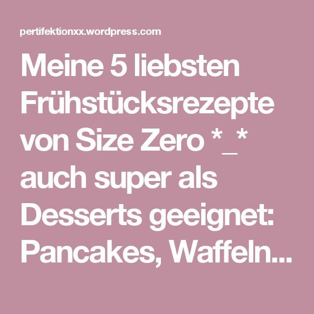 Meine 5 liebsten Frühstücksrezepte von Size Zero *_* auch super als Desserts geeignet: Pancakes, Waffeln, Kaiserschmarrn, Oopsies mit Quark und Crepes | Pertifektionxx