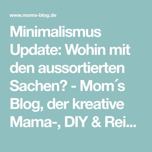 Minimalismus Update: Wohin mit den aussortierten Sachen? - Mom´s Blog, der kreative Mama-, DIY & Reiseblog!