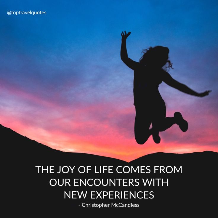 """The joy of life comes from our encounters with new experiences."" - Christopher McCandless"