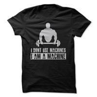 I Am A Machine Shirt - Powerlifting t shirt
